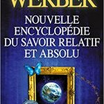Nouvelle encyclopédie du savoir relatif et absolu Bernard Weber