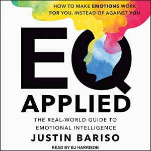 EQ Applied real world guide to emotional intelligence by Justin Bariso